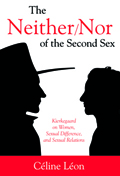 The Neither/ Nor of the Second Sex : Kierkegaard on Women, Sexual Difference, and Sexual Relations