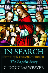 In Search of the New Testament Church : The Baptist Story