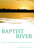 The Baptist River : Essays on Many Tributaries of a Diverse Tradition