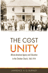 The Cost of Unity: African American Agency and Education in the Christian Church, 1865-1914