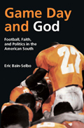 Game Day and God: Football, Faith and Politics in the American South