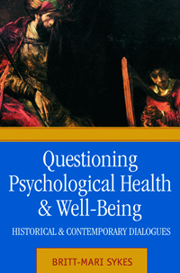 Questioning Psychological Health and Well-Being: Historical and Contemporary Dialogues
