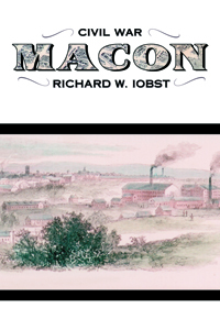 Civil War Macon : The History of a Confederate City