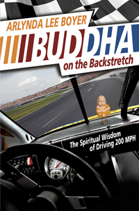 Buddha on the Backstretch: The Spiritual Wisdom of Driving 200 MPH