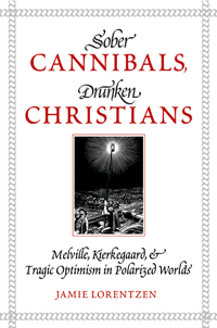 Sober Cannibals, Drunken Christians: Melville, Kierkegaard, and Tragic Optimism in Polarized Worlds