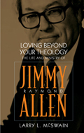 Loving Beyond Your Theology: The Life and Ministry of Jimmy Raymond Allen