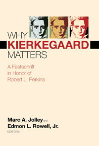 Why Kierkegaard Matters: A Festschrift in Honor of Robert L. Perkins