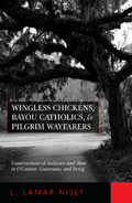 Wingless Chickens, Bayou Catholics, and Pilgrim Wayfarers: Constructions of Audience and Tone in O'Connor, Gautreaux, and Percy