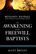 The Awakening of the Freewill Baptists: Benjamin Randall and the Founding of an American Religious Tradition