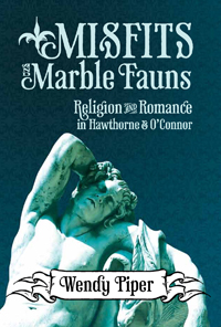 Misfits and Marble Fauns: Religion and Romance in Hawthorne and O'Connor