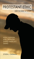 The Protestant Ethic and the Spirit of Sport: How Calvinism and Capitalism Shaped America's Games