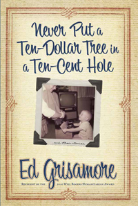 Never Put a Ten-Dollar Tree in a Ten-Cent Hole….and Other Stories