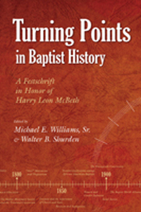 Turning Points in Baptist History: A Festschrift in Honor of Harry Leon McBeth