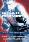 "The Greatest Champion that Never Was: The Life of W. L. ""Young"" Stribling"