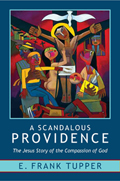 A Scandalous Providence: The Jesus Story of the Compassion of God: Revised and Updated