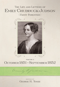 The Life and Letters of Emily Chubbuck Judson: Volume 5, October, 1851 – September, 1852