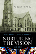 Nurturing the Vision: First Baptist Church, Raleigh, 1812-2012