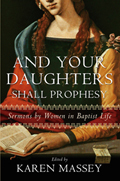 And Your Daughters Shall Prophesy: Sermons by Women in Baptist Life