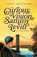 The Curious Vision Of Sammy Levitt And Other Stories