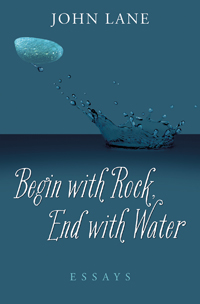 Begin with Rock, End with Water: Essays