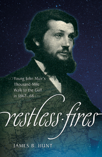 Restless Fires: Young John Muir's Thousand Mile Walk to the Gulf in 1867–68