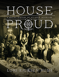 House Proud: A Social History of Atlanta Interiors, 1880-1919