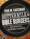 Buttermilk and Bible Burgers: More Stories from the Kitchens of Appalachia