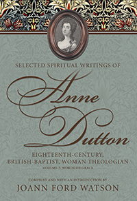 Selected Spiritual Writings of Anne Dutton: Eighteenth-Century, British-Baptist, Woman Theologian: Volume 7: Words of Grace