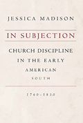 In Subjection: Church Discipline in the Early American South, 1760–1830