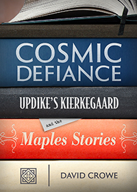 Cosmic Defiance: Updike's Kierkegaard and the Maples Stories