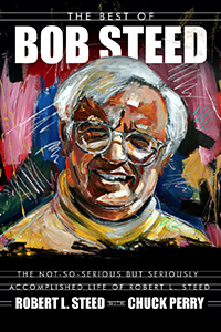 The Best of Bob Steed: The Not-So-Serious but Seriously Accomplished Life of Robert L. Steed