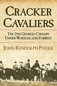 Cracker Cavaliers: The 2nd Georgia Cavalry Under Wheeler and Forrest