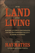 In the Land of the Living: Wartime Letters by Confederates from the Chattahoochee Valley of Alabama and Georgia