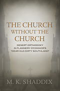 "The Church Without the Church: Desert Orthodoxy in Flannery O'Connor's ""Dear Old Dirty Southland"""
