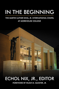In the Beginning: The Martin Luther King Jr. International Chapel at Morehouse College