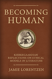 Becoming Human: Kierkegaardian Reflections on Ethical Models in Literature