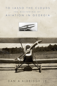To Lasso The Clouds: The Beginning Of Aviation In Georgia