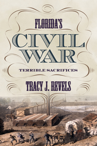Florida's Civil War: Terrible Sacrifices