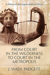 From Court in the Wilderness to Court in the Metropolis: A History of the Augusta Judicial Circuit