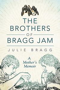 The Brothers of Bragg Jam: A Mother's Memoir