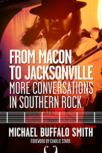 From Macon and Jacksonville: More Conversations in Southern Rock
