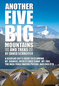 Another Five Big Mountains and Treks: A Regular Guy's Guide to Climbing Mt. Rainier, Everest Base Camp, Mt. Fuji, the Inca Trail/Machu Picchu, and Cho Oyu