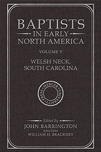 Baptists in Early North America—Welsh Neck, South Carolina, Volume V