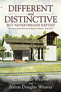 Different and Distinctive, but Nevertheless Baptist: A History of Northminster Baptist Church, 1967-2017