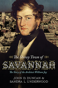 """The Showy Town of Savannah"": The Story of the Architect William Jay"