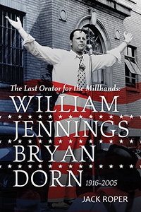 The Last Orator for the Millhands: William Jennings Bryan Dorn, 1916-2005