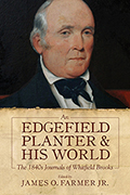 An Edgefield Planter and His World: The 1840s Journals of Whitfield Brooks