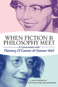 When Fiction and Philosophy Meet: A Conversation with Flannery O'Connor and Simone Weil