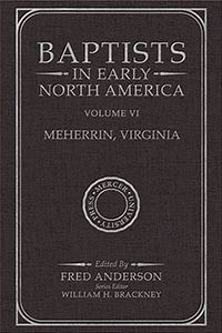 Baptists in Early North America–Meherrin, Virginia, Volume VI