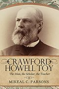 Crawford Howell Toy: The Man, the Scholar, the Teacher